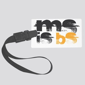 MS is BS (White) Large Luggage Tag