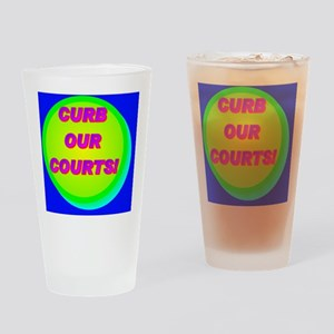 CURB OUR COURTS!(wall calendar) Drinking Glass