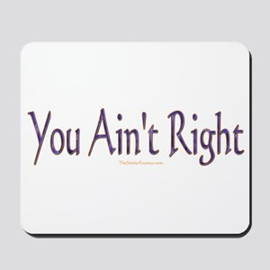 You Ain't Right Mousepad