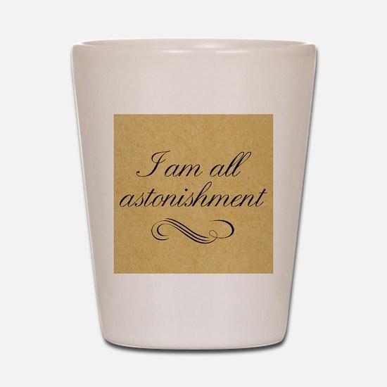 i-am-all-astonishment_13-5x18 Shot Glass