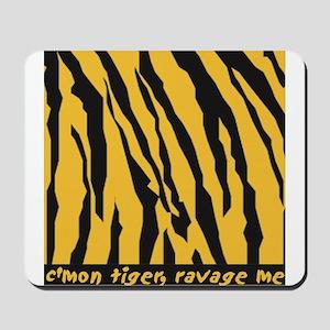 C'mon tiger, ravage me Mousepad