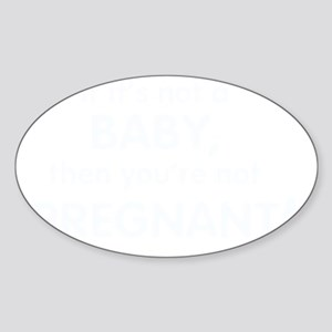 if_its_not_a_baby_dark Sticker (Oval)
