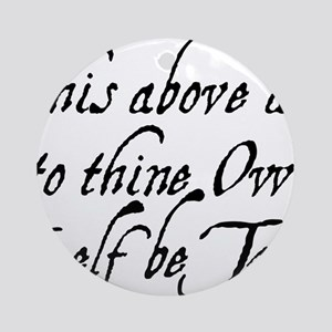 to-thy-own-self-be-true_bl Round Ornament