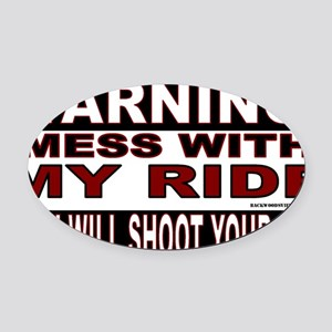 4-WARNING MESS WITH MY RIDE STICKE Oval Car Magnet