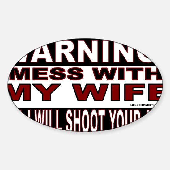 WARNING MESS WITH MY WIFE STICKER.g Sticker (Oval)