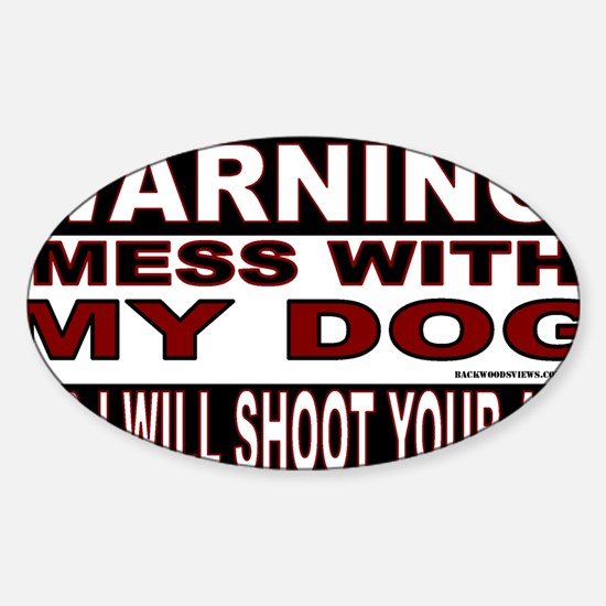 WARNING MESS WITH MY DOG STICKER.gi Sticker (Oval)