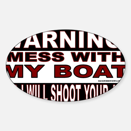 WARNING MESS WITH MY BOAT Sticker.g Sticker (Oval)