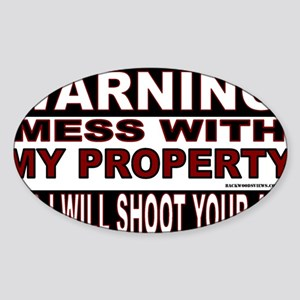 WARNING MESS WITH MY PROPERTY STICK Sticker (Oval)