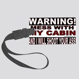 WARNING MESS WITH MY CABIN STICK Large Luggage Tag