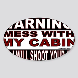 WARNING MESS WITH MY CABIN STICKERS Sticker (Oval)
