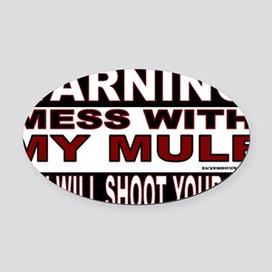 WARNING MESS WITH MY MULE Oval Car Magnet