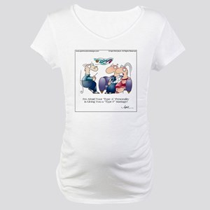 TYPE A PERSONALITY by April McCa Maternity T-Shirt