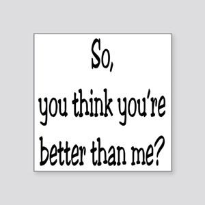 """27-UN- So you think your be Square Sticker 3"""" x 3"""""""