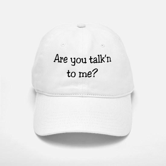 28-A-UN-W Are you talkn to me Baseball Baseball Cap
