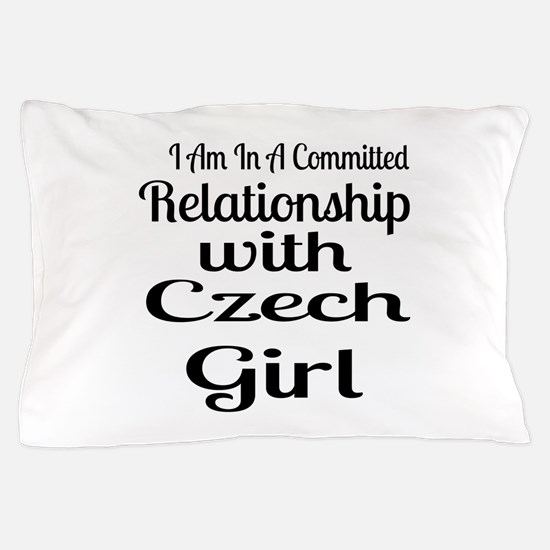 I Am In Relationship With Czech Girl Pillow Case
