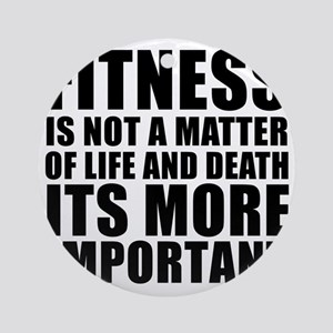 FITNESS-IS-NOT-A-MATTER Round Ornament