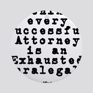 Behind every Attorney_blk Round Ornament