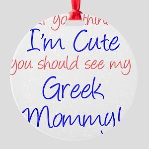 Im Cute - Greek Mommy Round Ornament