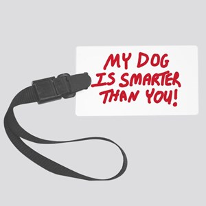My dog is smarter than you! Large Luggage Tag