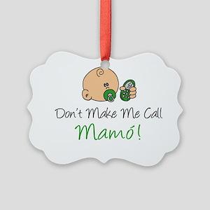 Dont Make Me Call Mamo! Picture Ornament