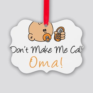 Dont Make Me Call Oma! Picture Ornament