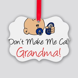 Dont Make Me Call Grandma Picture Ornament