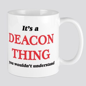 It's and Deacon thing, you wouldn't u Mugs