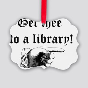 Get thee to a library Picture Ornament
