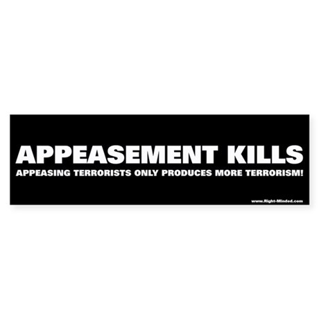 """Appeasement Kills!"" Bumper Sticker"