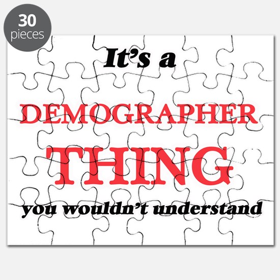 It's and Demographer thing, you wouldn& Puzzle