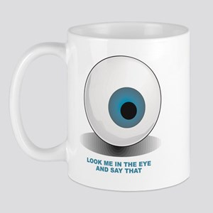 Look me in the eye and say that Mug
