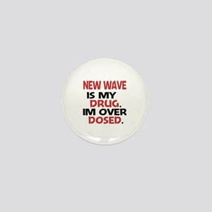 New Wave is my Drug. Im over Dosed. Mini Button