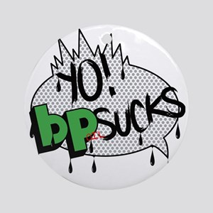 yo-bp-sucks Round Ornament