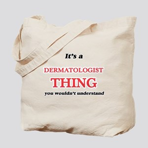 It's and Dermatologist thing, you wou Tote Bag