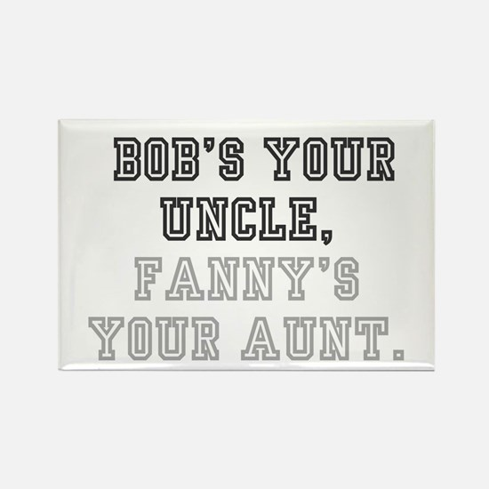 BOBS YOUR UNCLE Rectangle Magnet