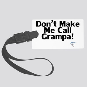 DontMakeMeCallGrampa Large Luggage Tag