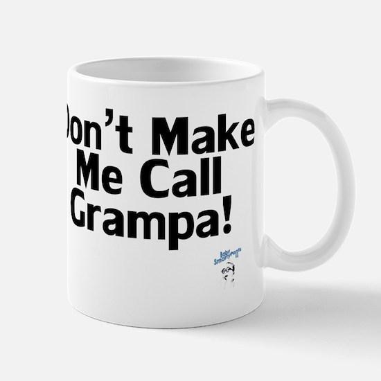 DontMakeMeCallGrampa Mug