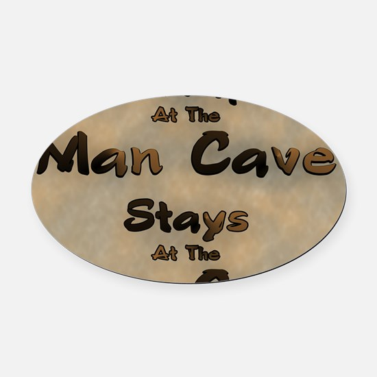 What Happens At The Man Cave Oval Car Magnet