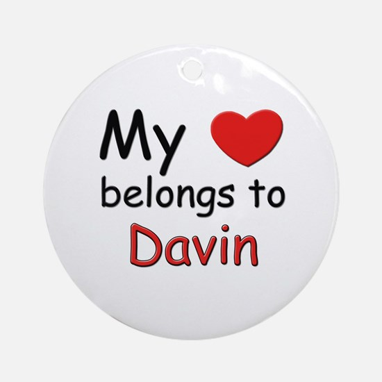 My heart belongs to davin Ornament (Round)