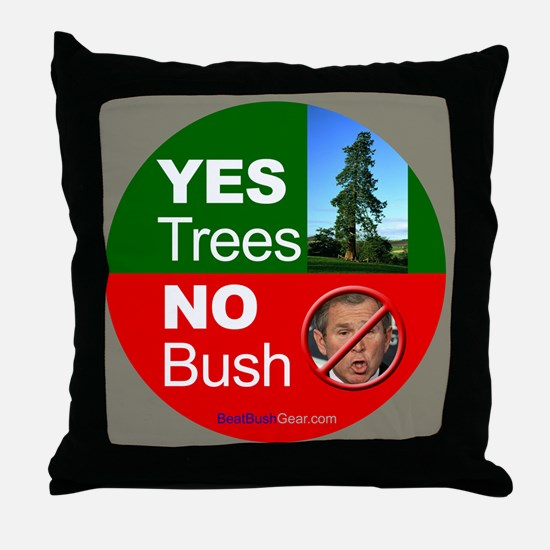 """Yes Trees. No Bush."" Throw Pillow"