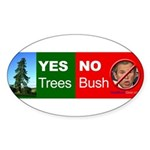 """Yes Trees. No Bush."" Oval Sticker"