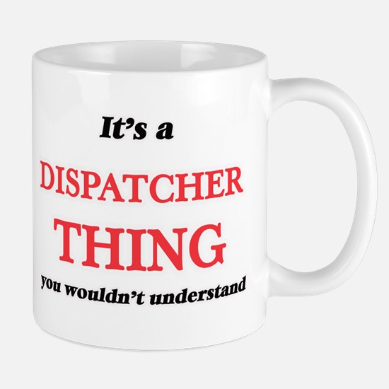 It's and Dispatcher thing, you wouldn&#39 Mugs