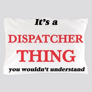 It's and Dispatcher thing, you wou Pillow Case