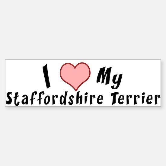 I love My staffordshire terrier Bumper Bumper Bumper Sticker
