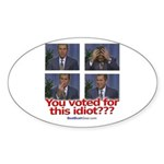 """""""You Voted for This Idiot?"""" Oval Sticker"""