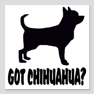 "Got Chihuahua Square Car Magnet 3"" x 3"""
