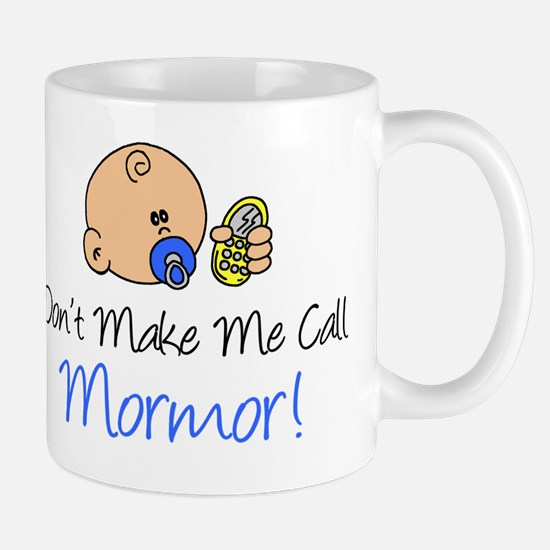 Dont Make Me Call Mormor Mug