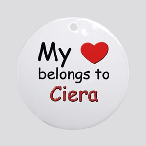 My heart belongs to ciera Ornament (Round)