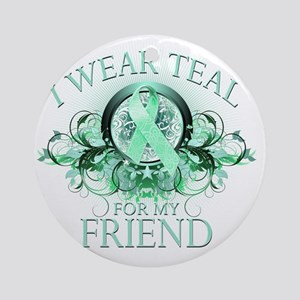 I Wear Teal for my Friend (floral) Round Ornament