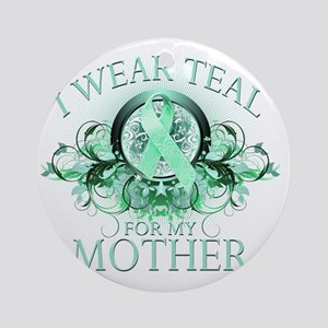 I Wear Teal for my Mother (floral) Round Ornament
